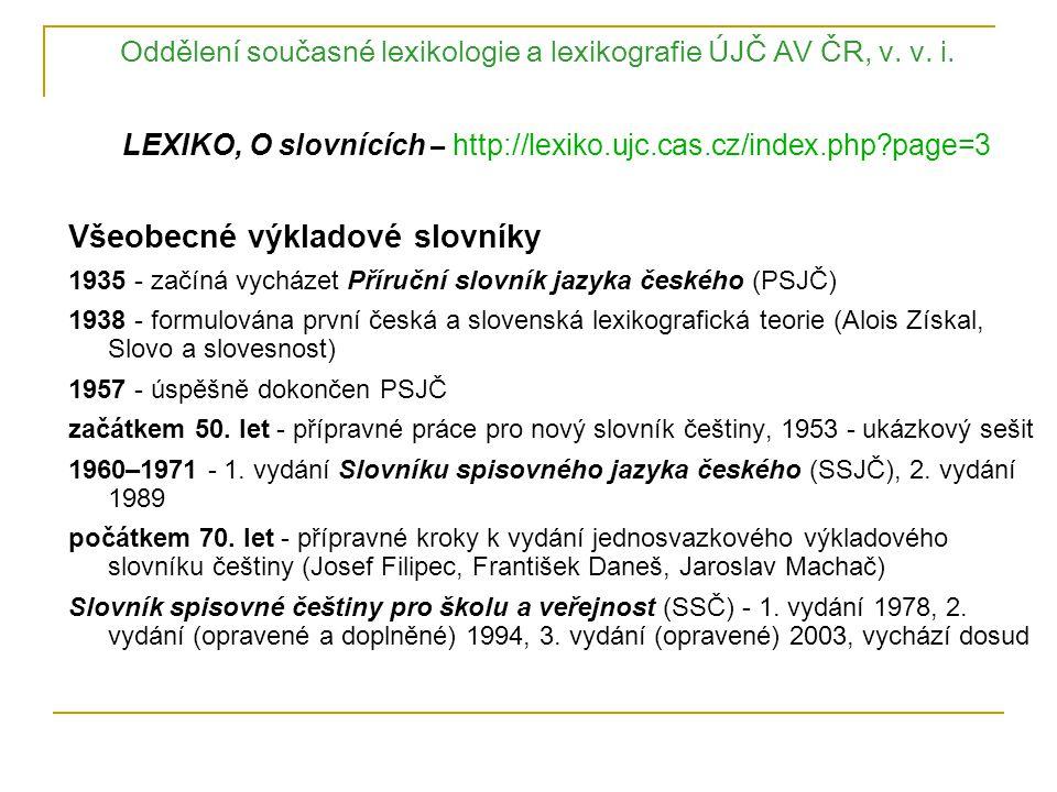 Oddělení současné lexikologie a lexikografie ÚJČ AV ČR, v. v. i. LEXIKO, O slovnících – http://lexiko.ujc.cas.cz/index.php?page=3 Všeobecné výkladové