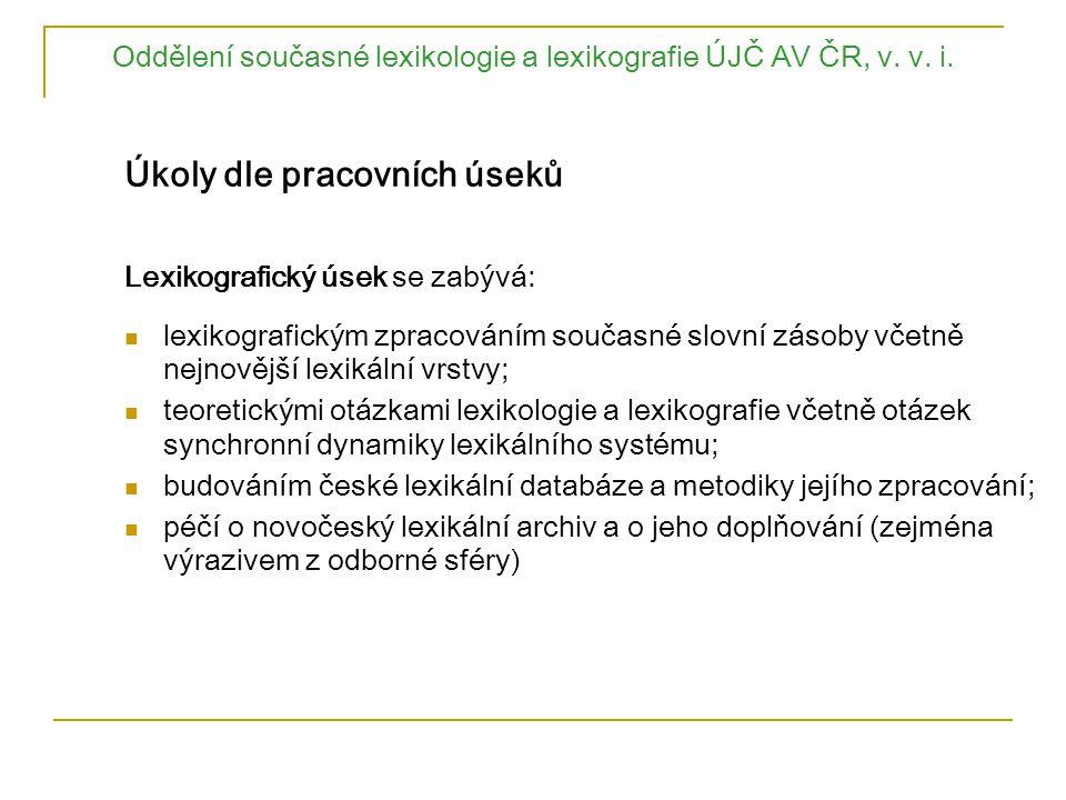 Oddělení současné lexikologie a lexikografie ÚJČ AV ČR, v. v. i. Úkoly dle pracovních úseků Lexikografický úsek se zabývá: lexikografickým zpracováním