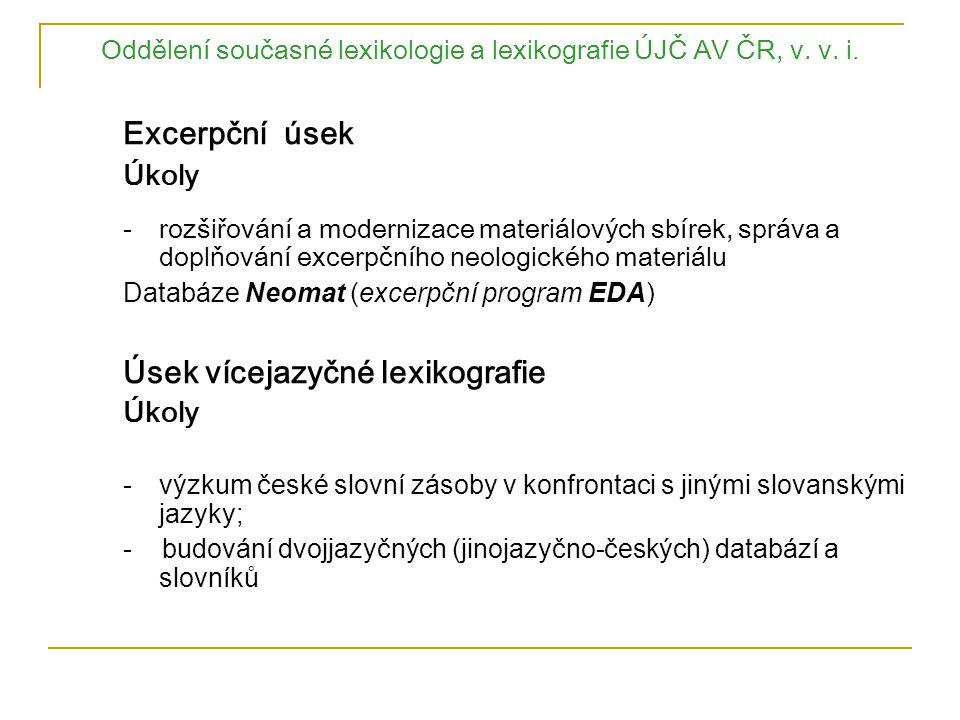 Oddělení současné lexikologie a lexikografie ÚJČ AV ČR, v. v. i. Excerpční úsek Úkoly -rozšiřování a modernizace materiálových sbírek, správa a doplňo