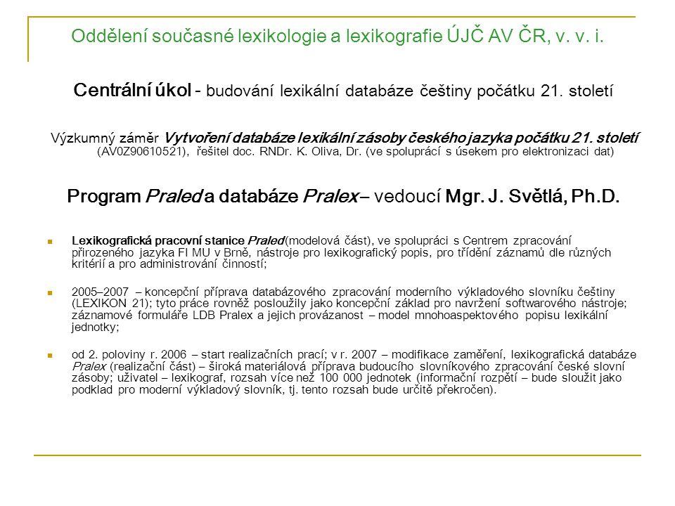 Oddělení současné lexikologie a lexikografie ÚJČ AV ČR, v. v. i. Centrální úkol - b udování lexikální databáze češtiny počátku 21. století Výzkumný zá