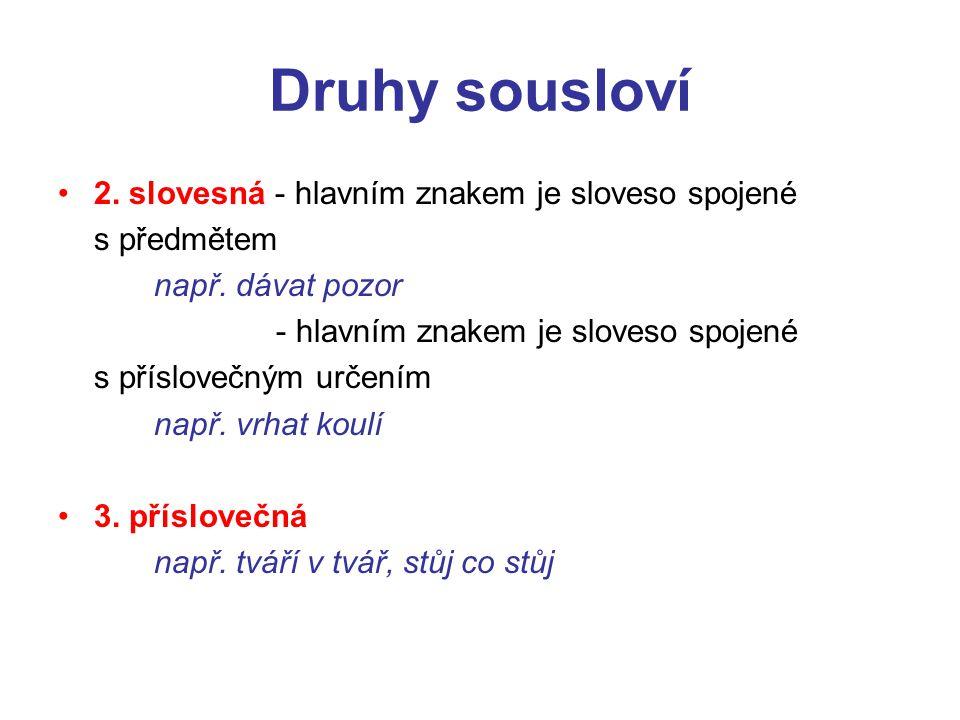 Druhy sousloví 2.slovesná - hlavním znakem je sloveso spojené s předmětem např.