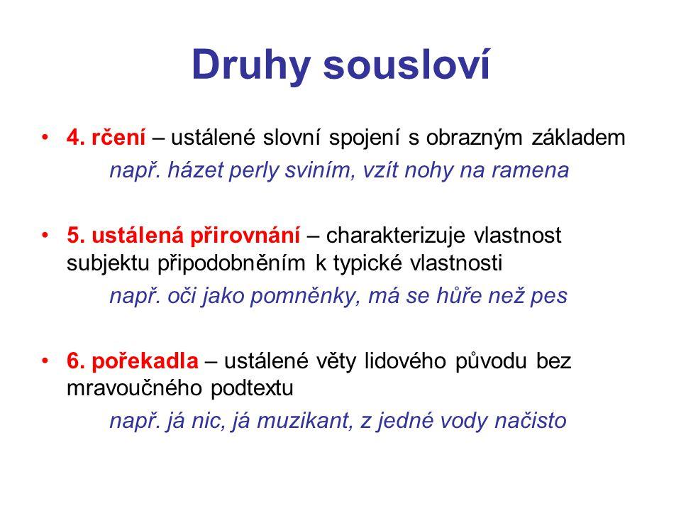Druhy sousloví 7.přísloví – ustálené věty lidového původu s mravoučným podtextem např.