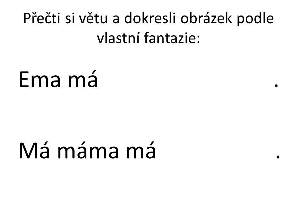 Přečti si větu a dokresli obrázek podle vlastní fantazie: Ema má. Má máma má.