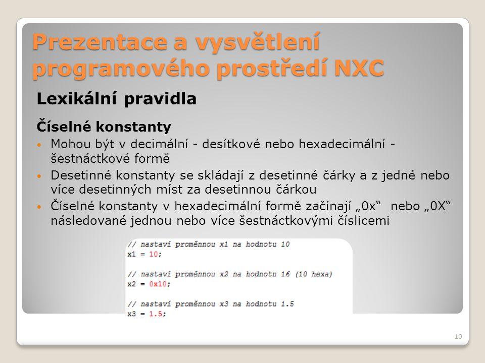 Prezentace a vysvětlení programového prostředí NXC Lexikální pravidla Číselné konstanty Mohou být v decimální - desítkové nebo hexadecimální - šestnác