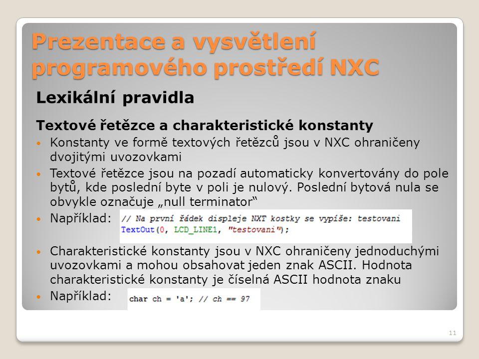 Prezentace a vysvětlení programového prostředí NXC Lexikální pravidla Textové řetězce a charakteristické konstanty Konstanty ve formě textových řetězc
