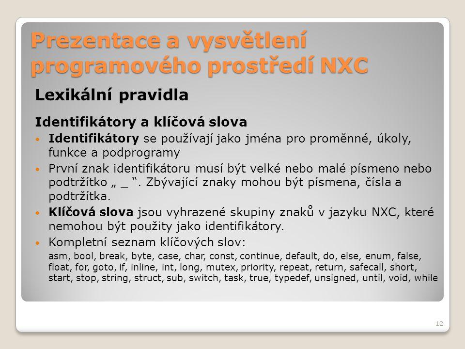 Prezentace a vysvětlení programového prostředí NXC Lexikální pravidla Identifikátory a klíčová slova Identifikátory se používají jako jména pro proměn