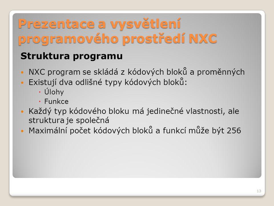 Prezentace a vysvětlení programového prostředí NXC Struktura programu NXC program se skládá z kódových bloků a proměnných Existují dva odlišné typy kó