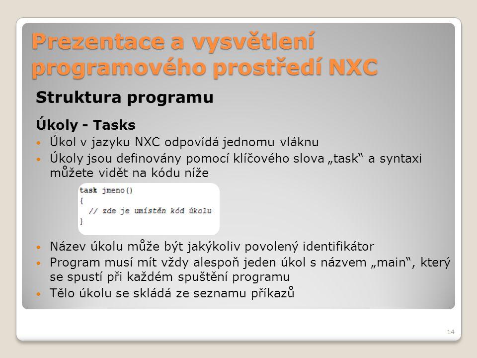 Prezentace a vysvětlení programového prostředí NXC Struktura programu Úkoly - Tasks Úkol v jazyku NXC odpovídá jednomu vláknu Úkoly jsou definovány po