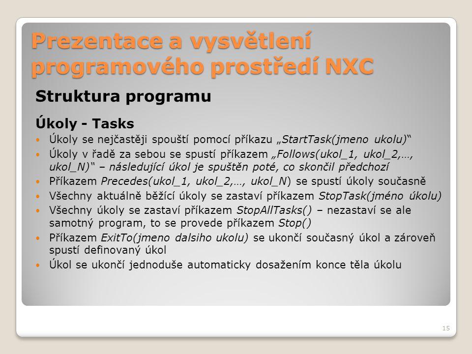 """Prezentace a vysvětlení programového prostředí NXC Struktura programu Úkoly - Tasks Úkoly se nejčastěji spouští pomocí příkazu """"StartTask(jmeno ukolu)"""