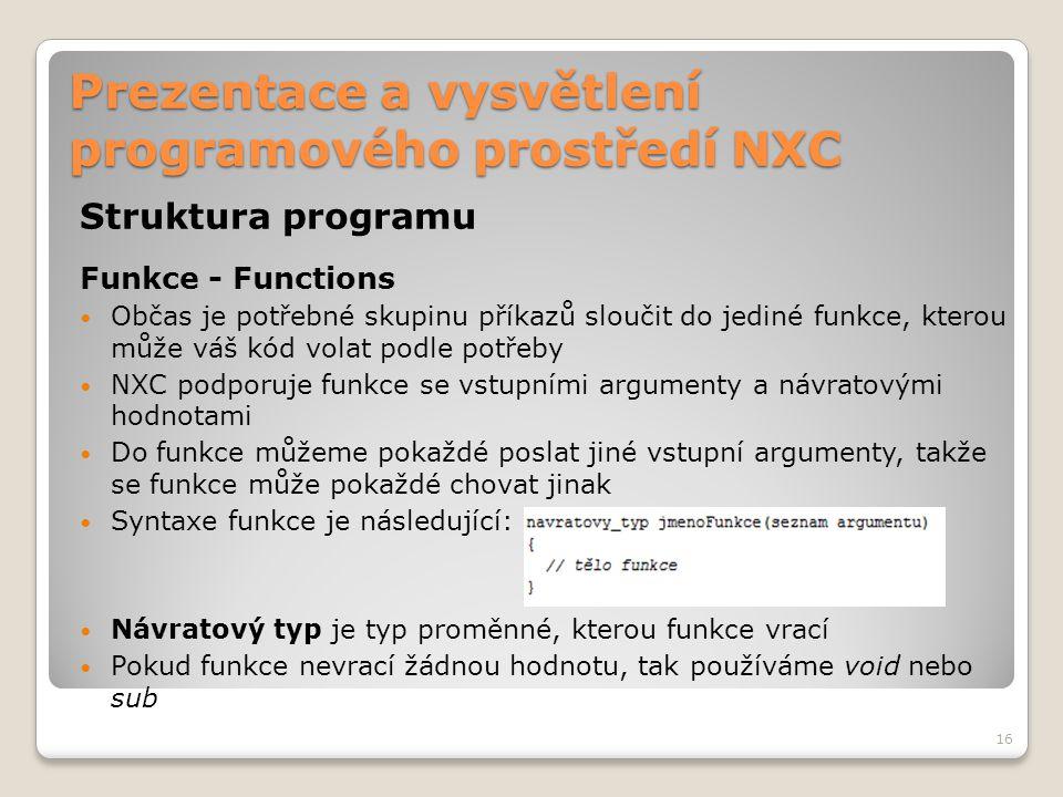 Prezentace a vysvětlení programového prostředí NXC Struktura programu Funkce - Functions Občas je potřebné skupinu příkazů sloučit do jediné funkce, k