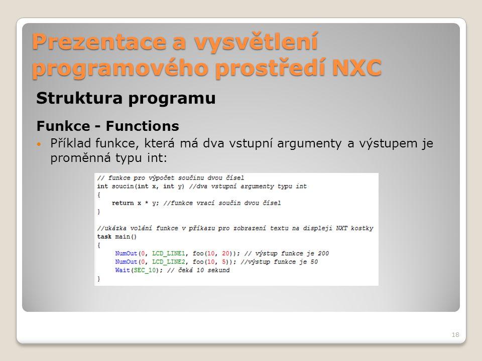 Prezentace a vysvětlení programového prostředí NXC Struktura programu Funkce - Functions Příklad funkce, která má dva vstupní argumenty a výstupem je