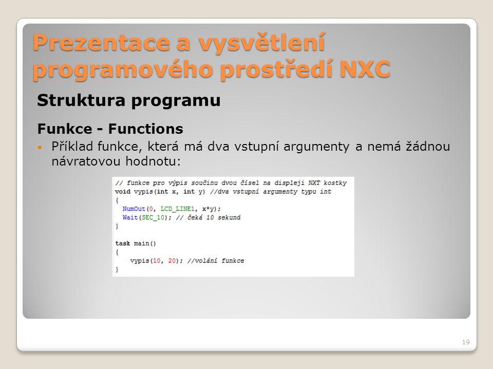 Prezentace a vysvětlení programového prostředí NXC Struktura programu Funkce - Functions Příklad funkce, která má dva vstupní argumenty a nemá žádnou