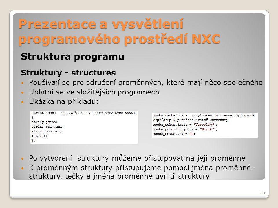 Prezentace a vysvětlení programového prostředí NXC Struktura programu Struktury - structures Používají se pro sdružení proměnných, které mají něco spo