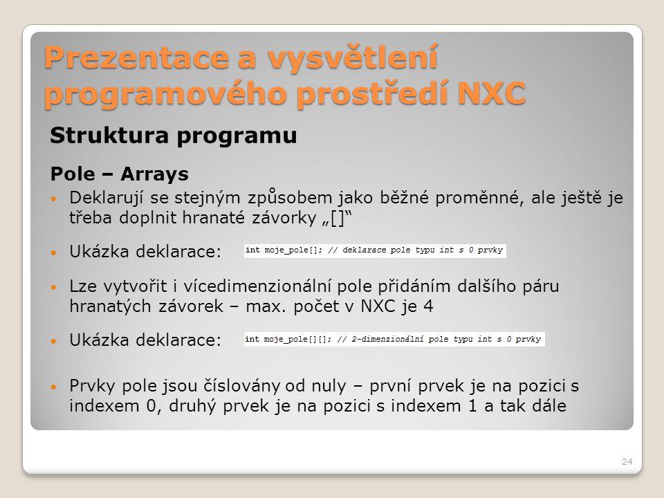 Prezentace a vysvětlení programového prostředí NXC Struktura programu Pole – Arrays Deklarují se stejným způsobem jako běžné proměnné, ale ještě je tř