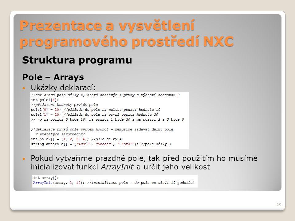 Prezentace a vysvětlení programového prostředí NXC Struktura programu Pole – Arrays Ukázky deklarací: Pokud vytváříme prázdné pole, tak před použitím