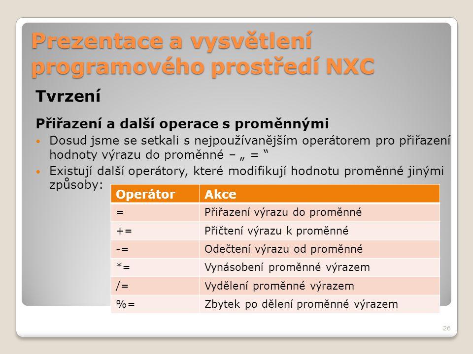 Prezentace a vysvětlení programového prostředí NXC Tvrzení Přiřazení a další operace s proměnnými Dosud jsme se setkali s nejpoužívanějším operátorem