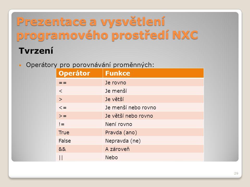 Prezentace a vysvětlení programového prostředí NXC Tvrzení Operátory pro porovnávání proměnných: 29 OperátorFunkce ==Je rovno <Je menší >Je větší <=Je