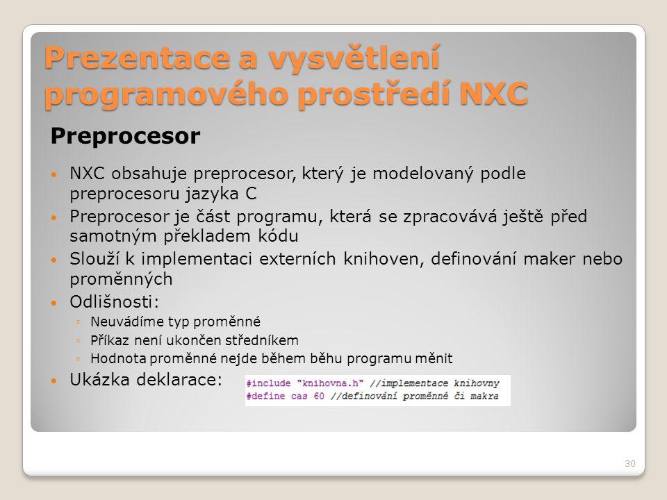 Prezentace a vysvětlení programového prostředí NXC Preprocesor NXC obsahuje preprocesor, který je modelovaný podle preprocesoru jazyka C Preprocesor j