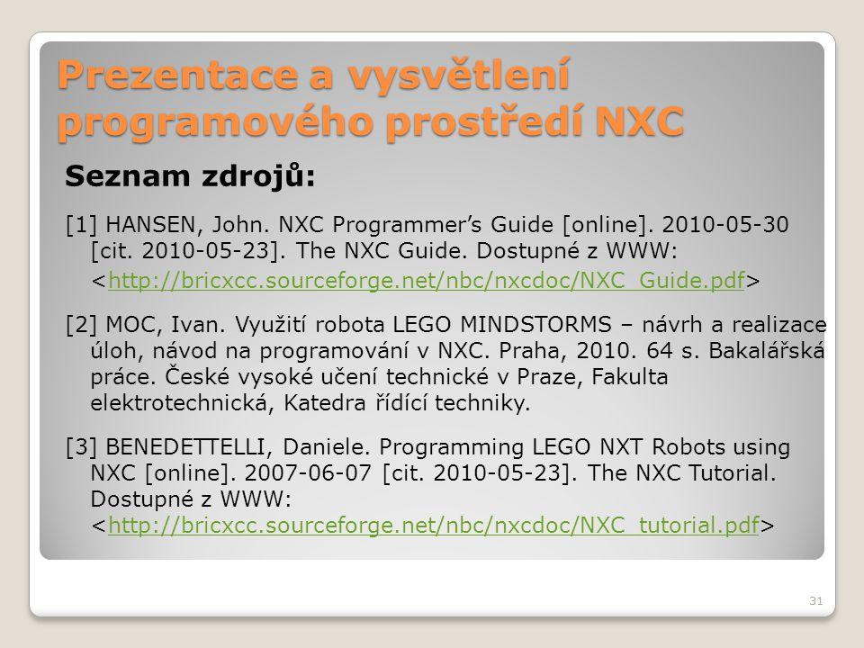 Prezentace a vysvětlení programového prostředí NXC Seznam zdrojů: [1] HANSEN, John. NXC Programmer's Guide [online]. 2010-05-30 [cit. 2010-05-23]. The