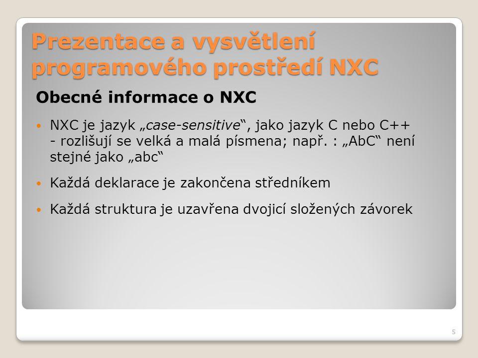 """Prezentace a vysvětlení programového prostředí NXC Obecné informace o NXC NXC je jazyk """"case-sensitive"""", jako jazyk C nebo C++ - rozlišují se velká a"""