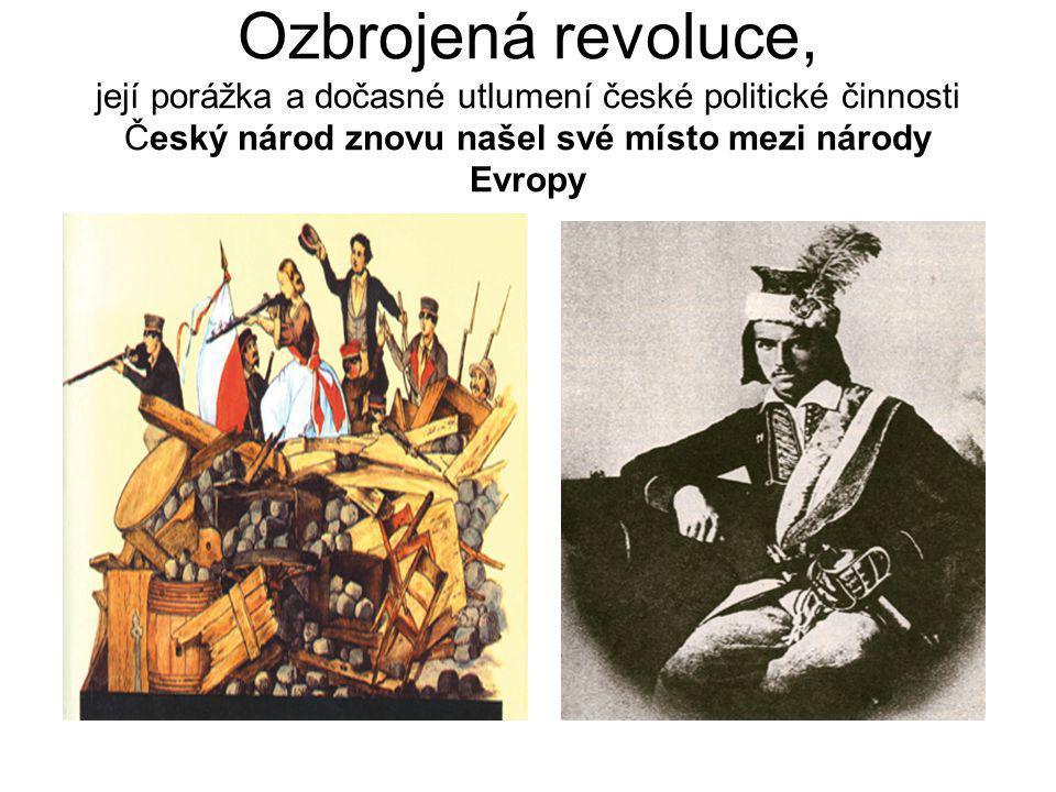 Ozbrojená revoluce, její porážka a dočasné utlumení české politické činnosti Český národ znovu našel své místo mezi národy Evropy
