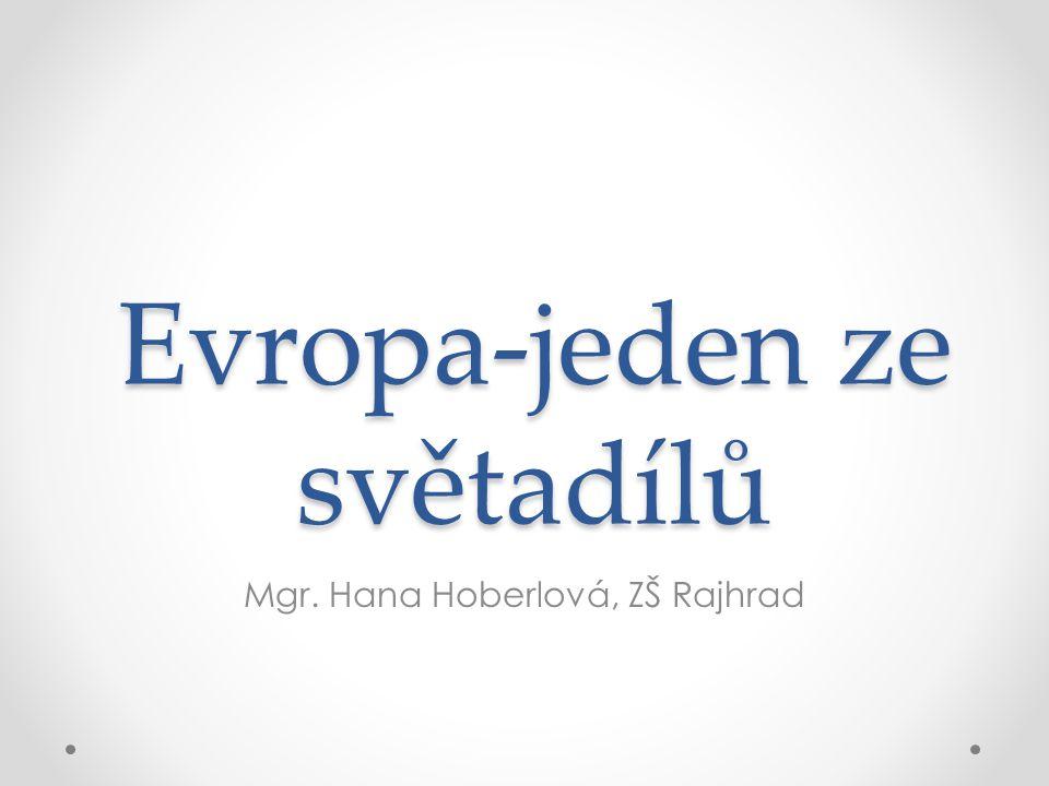 Evropa-jeden ze světadílů Mgr. Hana Hoberlová, ZŠ Rajhrad