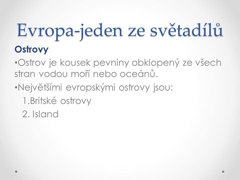 Evropa-jeden ze světadílů Ostrovy Ostrov je kousek pevniny obklopený ze všech stran vodou moří nebo oceánů.