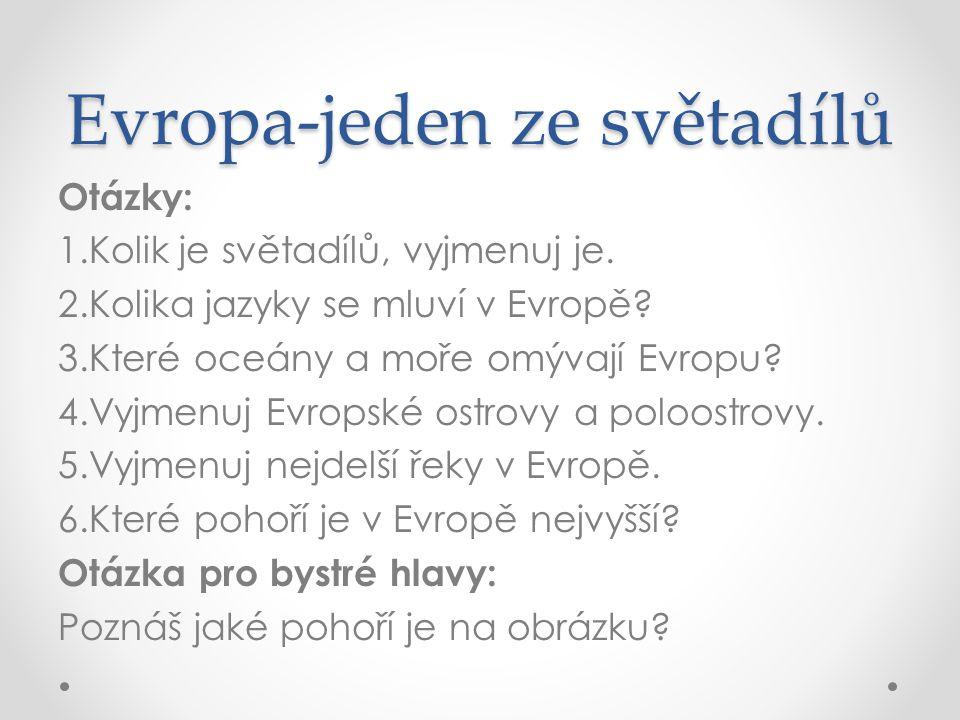 Evropa-jeden ze světadílů Otázky: 1.Kolik je světadílů, vyjmenuj je. 2.Kolika jazyky se mluví v Evropě? 3.Které oceány a moře omývají Evropu? 4.Vyjmen