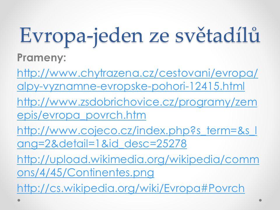 Evropa-jeden ze světadílů Prameny: http://www.chytrazena.cz/cestovani/evropa/ alpy-vyznamne-evropske-pohori-12415.html http://www.zsdobrichovice.cz/programy/zem epis/evropa_povrch.htm http://www.cojeco.cz/index.php?s_term=&s_l ang=2&detail=1&id_desc=25278 http://upload.wikimedia.org/wikipedia/comm ons/4/45/Continentes.png http://cs.wikipedia.org/wiki/Evropa#Povrch