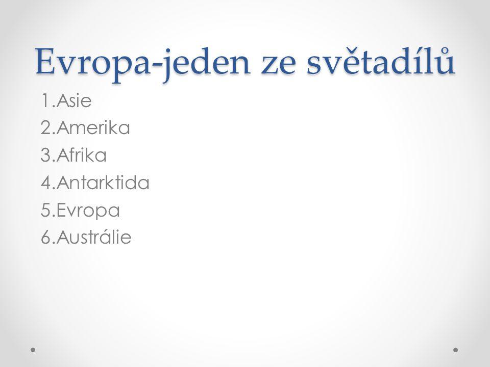 Evropa-jeden ze světadílů 1.Asie 2.Amerika 3.Afrika 4.Antarktida 5.Evropa 6.Austrálie