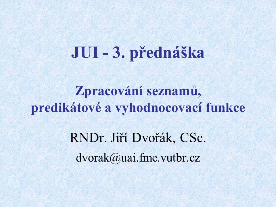 JUI - 3. přednáška Zpracování seznamů, predikátové a vyhodnocovací funkce RNDr.