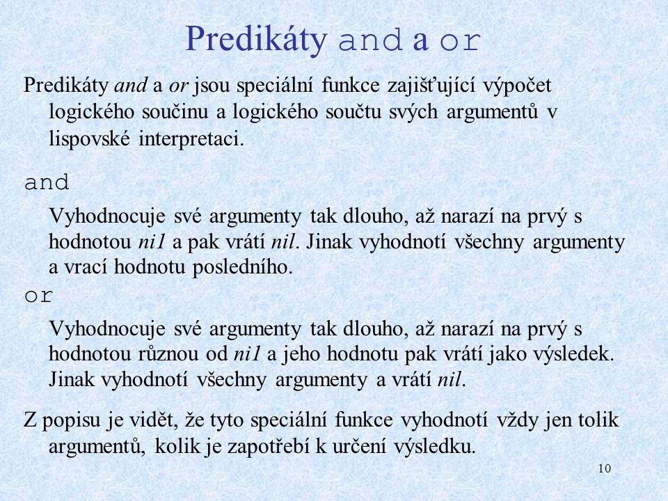 10 Predikáty and a or Predikáty and a or jsou speciální funkce zajišťující výpočet logického součinu a logického součtu svých argumentů v lispovské interpretaci.