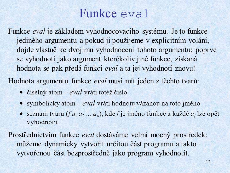 12 Funkce eval Funkce eval je základem vyhodnocovacího systému.