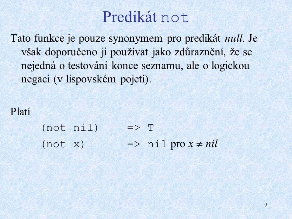 9 Predikát not Tato funkce je pouze synonymem pro predikát null.