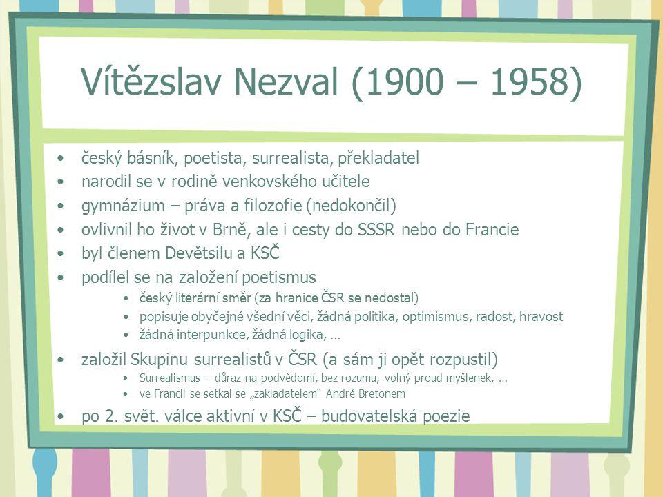 Vítězslav Nezval (1900 – 1958) český básník, poetista, surrealista, překladatel narodil se v rodině venkovského učitele gymnázium – práva a filozofie