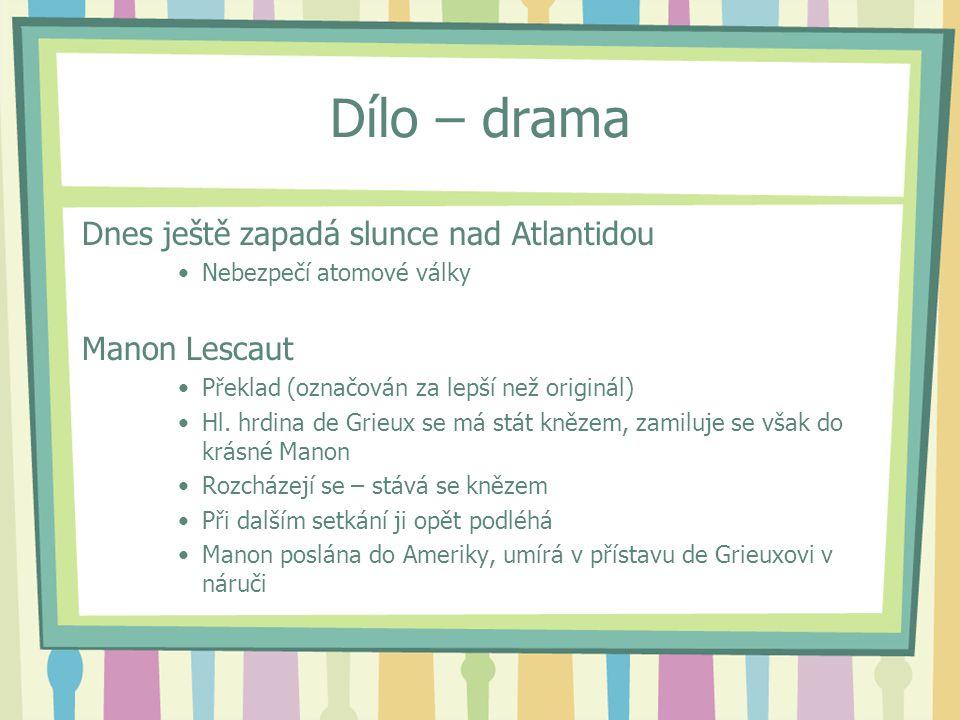Dílo – drama Dnes ještě zapadá slunce nad Atlantidou Nebezpečí atomové války Manon Lescaut Překlad (označován za lepší než originál) Hl. hrdina de Gri