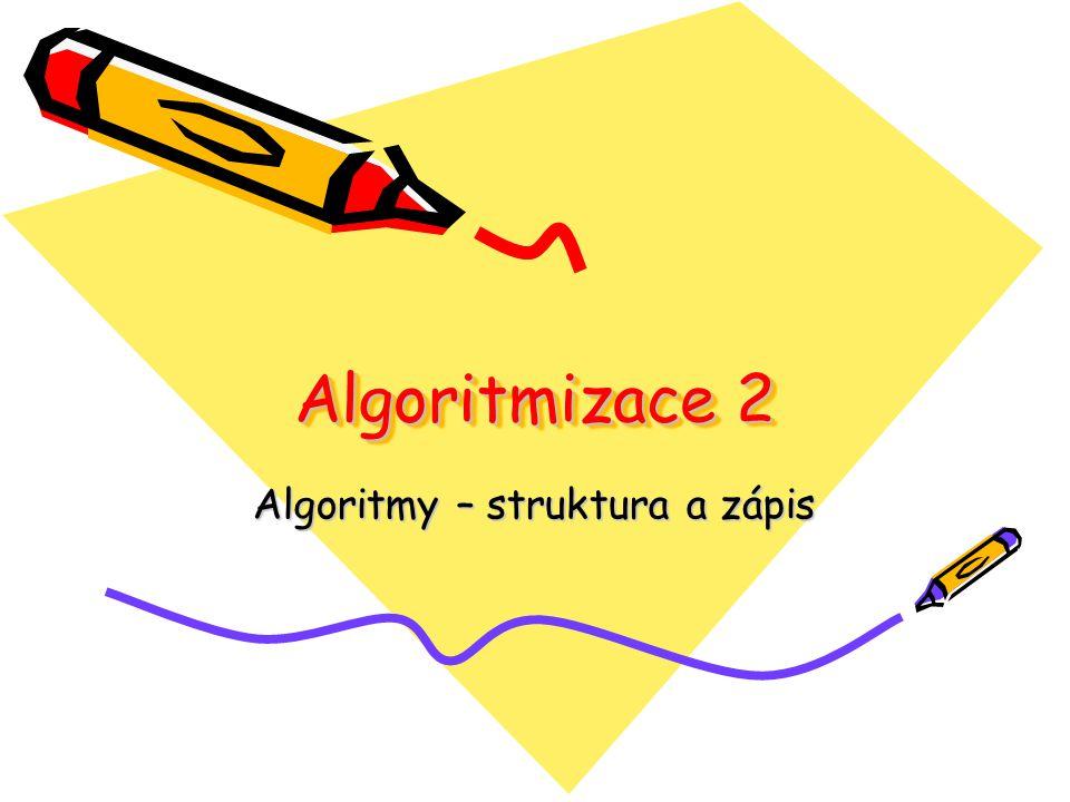 Algoritmizace 2 Algoritmy – struktura a zápis