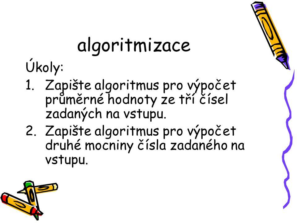 algoritmizace Úkoly: 1.Zapište algoritmus pro výpočet průměrné hodnoty ze tří čísel zadaných na vstupu.