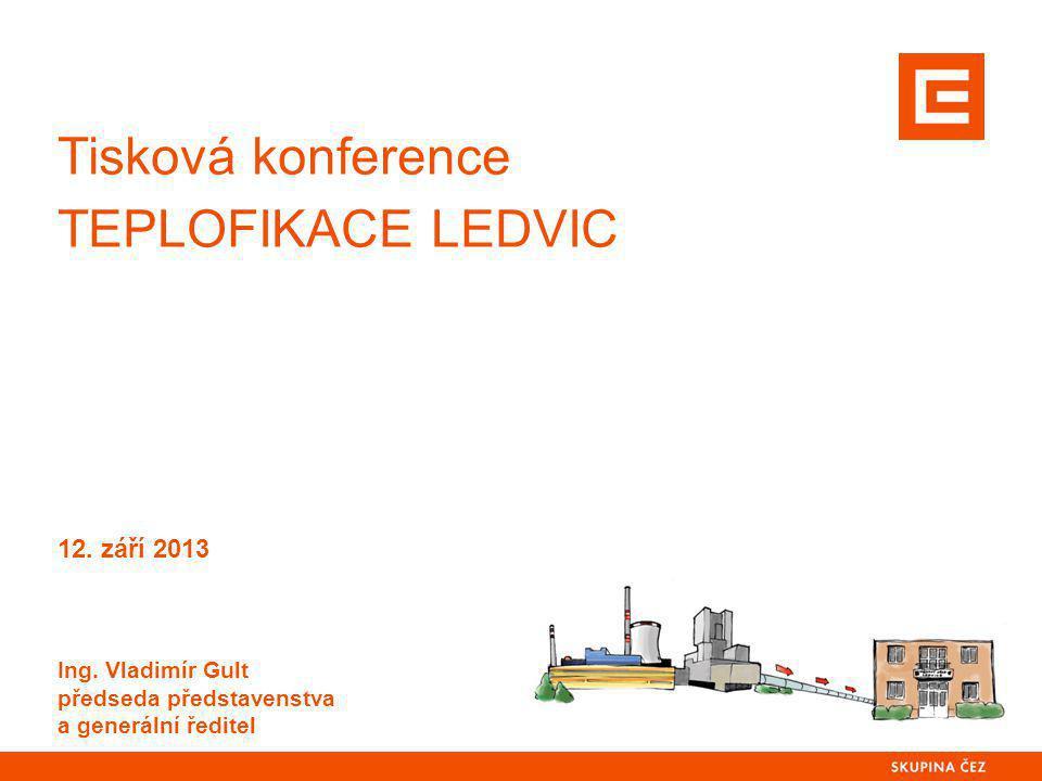 Tisková konference TEPLOFIKACE LEDVIC 12. září 2013 Ing. Vladimír Gult předseda představenstva a generální ředitel