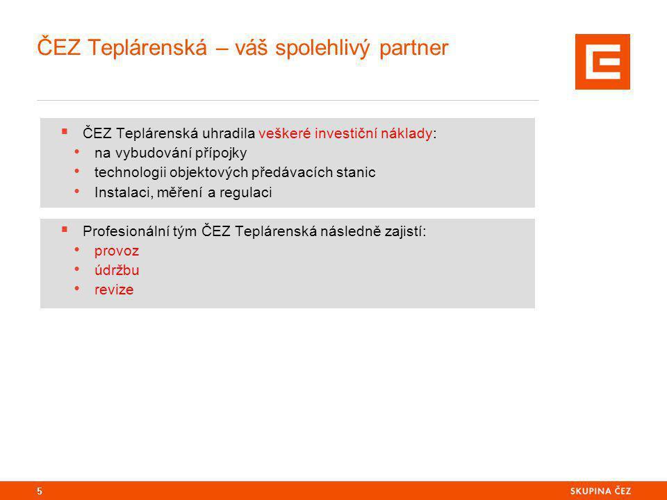 ČEZ Teplárenská – váš spolehlivý partner  ČEZ Teplárenská uhradila veškeré investiční náklady: na vybudování přípojky technologii objektových předáva