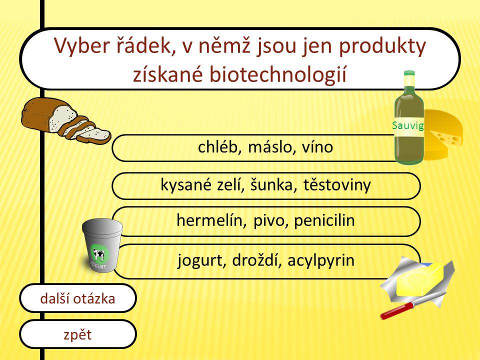 Vyber řádek, v němž jsou jen produkty získané biotechnologií chléb, máslo, víno kysané zelí, šunka, těstoviny hermelín, pivo, penicilin jogurt, droždí
