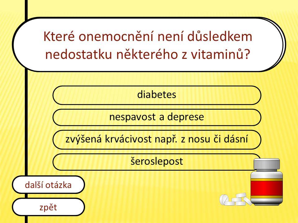 Které onemocnění není důsledkem nedostatku některého z vitaminů? diabetes nespavost a deprese zvýšená krvácivost např. z nosu či dásní šeroslepost zpě