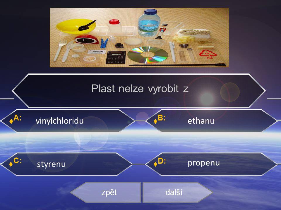 A: C: B: D: vinylchloridu ethanu styrenu propenu zpětdalší Plast nelze vyrobit z