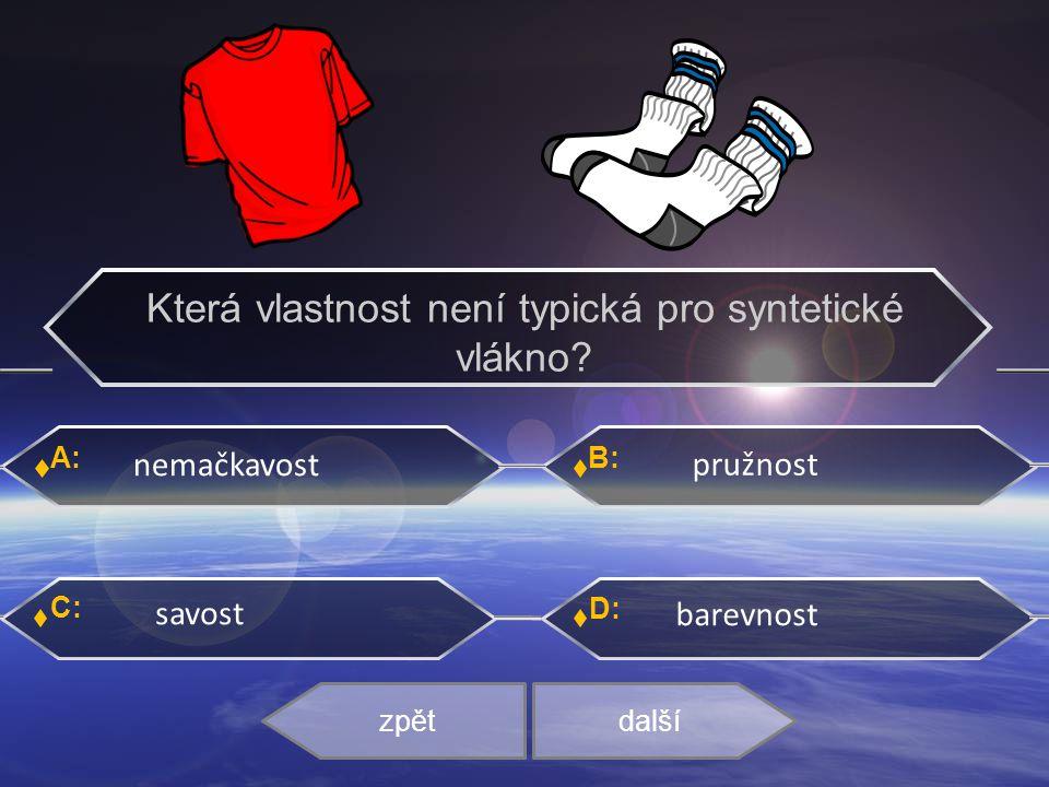 A: C: B: D: nemačkavost pružnost savost barevnost zpětdalší Která vlastnost není typická pro syntetické vlákno?