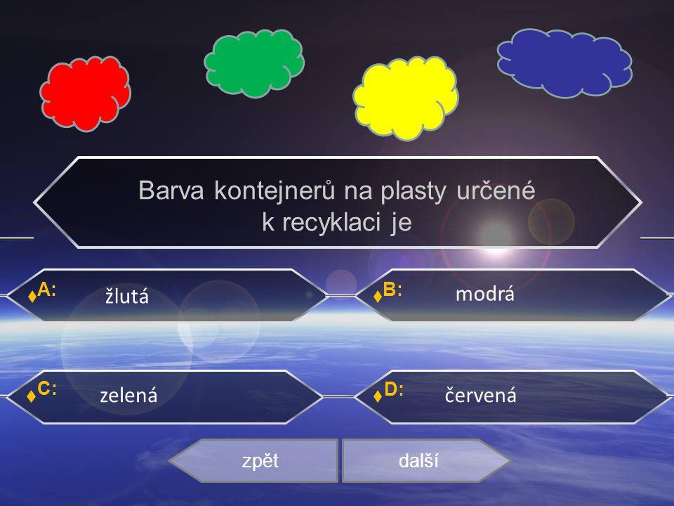 A: C: B: D: žlutá modrá zelenáčervená zpětdalší Barva kontejnerů na plasty určené k recyklaci je