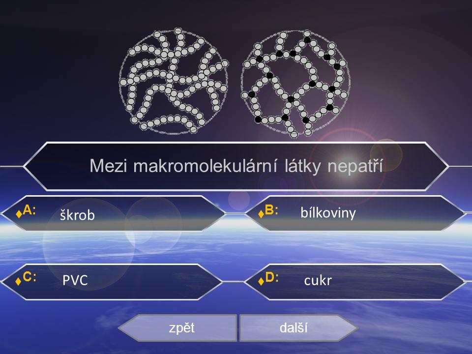 A: C: B: D: polystyren polyethylen teflon polyvinylchlorid zpět další Vyber plast vhodný k tepelné či zvukové izolaci