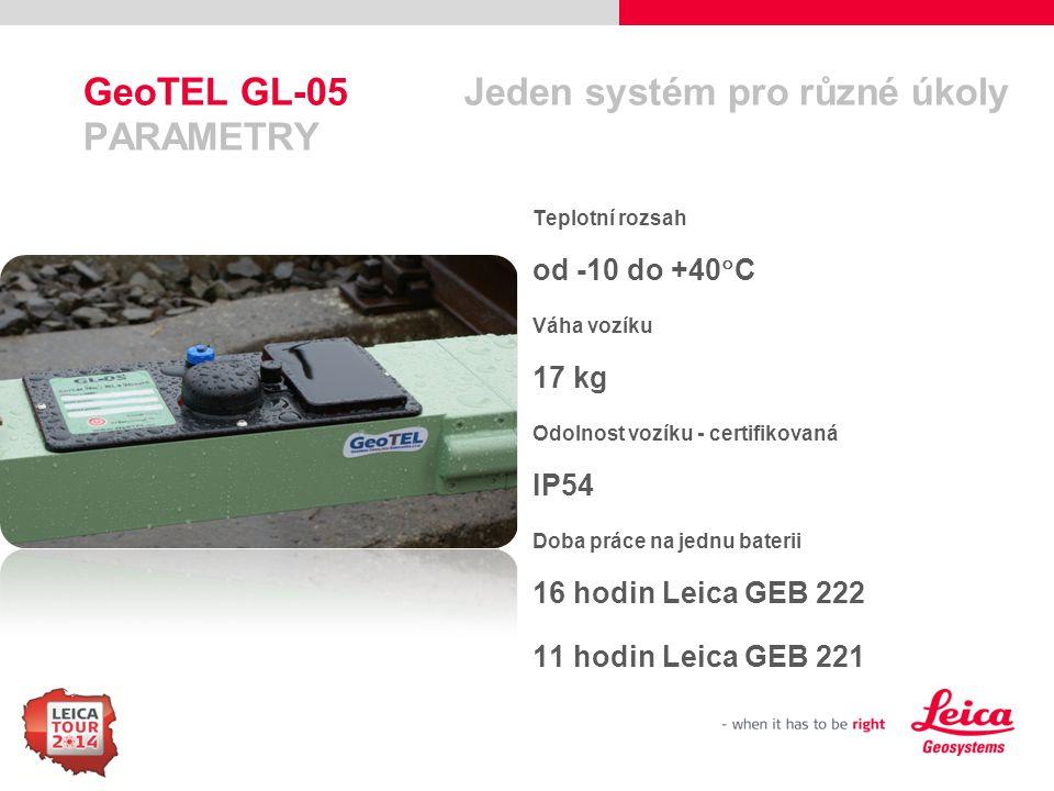 10 GeoTEL GL-05 Jeden systém pro různé úkoly PARAMETRY Teplotní rozsah od -10 do +40  C Váha vozíku 17 kg Odolnost vozíku - certifikovaná IP54 Doba p