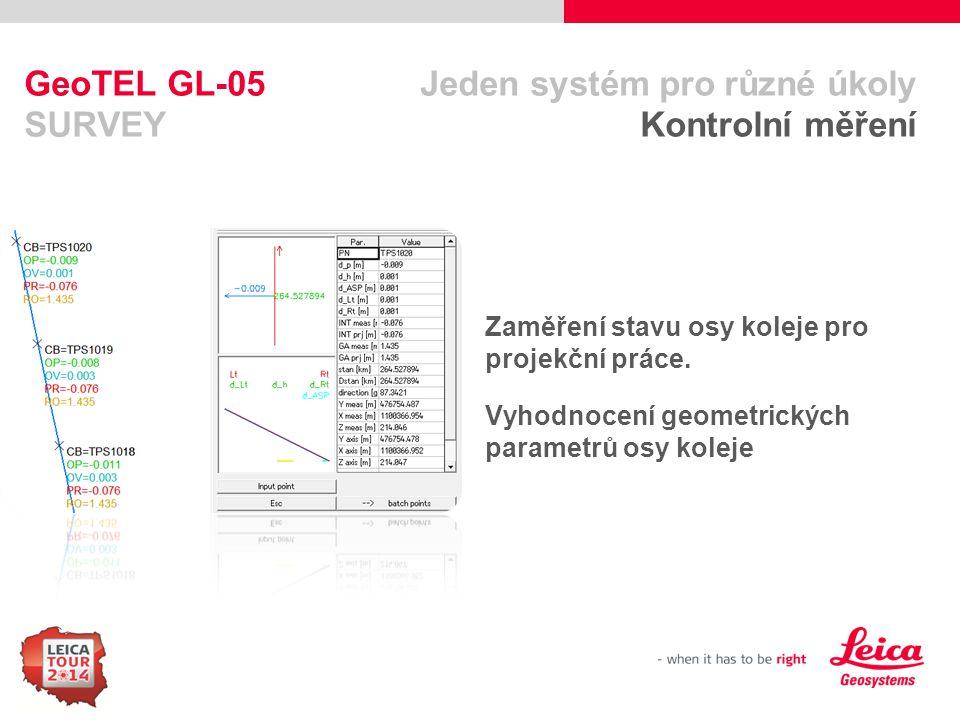 44 GeoTEL GL-05 Jeden systém pro různé úkoly SURVEY Kontrolní měření Zaměření stavu osy koleje pro projekční práce. Vyhodnocení geometrických parametr