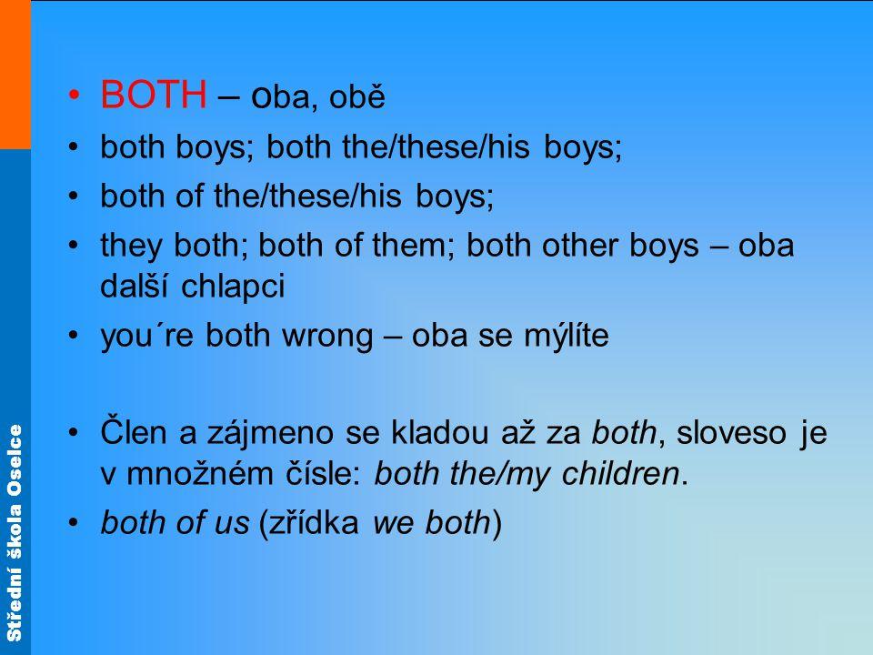 Střední škola Oselce BOTH – o ba, obě both boys; both the/these/his boys; both of the/these/his boys; they both; both of them; both other boys – oba d