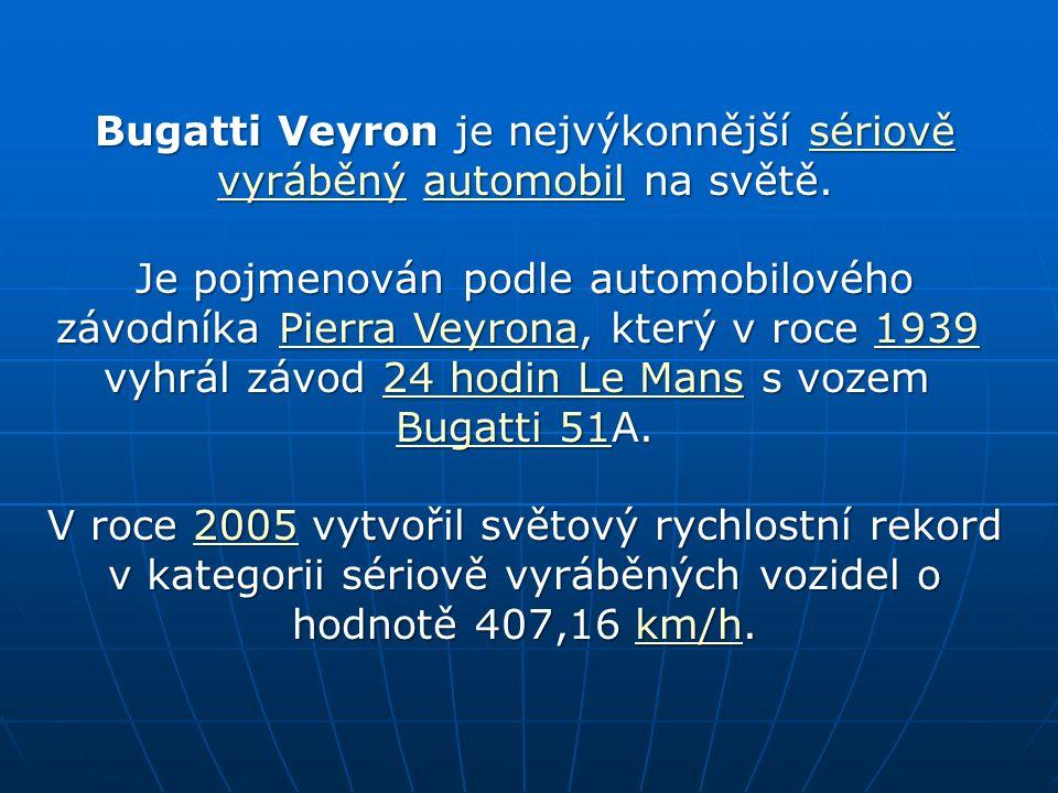Bugatti Veyron je nejvýkonnější sériově vyráběný automobil na světě.